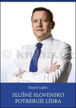 Daniel Lipšic: Slušné Slovensko potrebuje lídra cena od 155 Kč