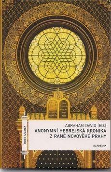 Abraham David: Anonymní hebrejská kronika z raně novověké Prahy cena od 223 Kč