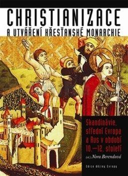 Christianizace a utváření křesťanské monarchie cena od 309 Kč