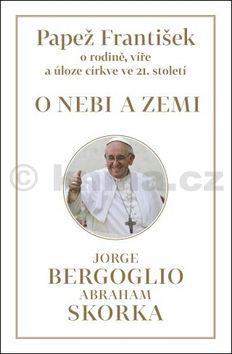 Jorge Bergoglio, Abraham Skorka: Papež František O nebi a zemi cena od 171 Kč