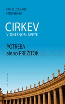 Peter Neuner, Paul M. Zulehner: Cirkev v dnešnom svete cena od 227 Kč