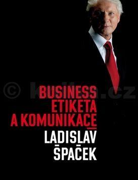 Ladislav Špaček: Business etiketa a komunikace cena od 328 Kč