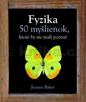 Joanne Baker: Fyzika 50 myšlienok, ktoré by ste mali poznať cena od 338 Kč