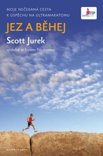 Steve Friedman, Scott Jurek: Jez a běhej - Moje nečekaná cesta k úspěchu na ultramaratonu cena od 208 Kč