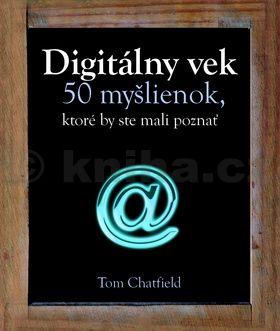 Tom Chatfield: Digitálny vek - 50 myšlienok, ktoré by ste mali poznať cena od 300 Kč
