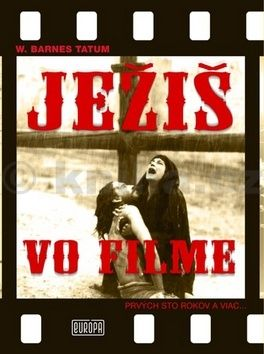 W. Tatum Barnes: Ježiš vo filme ...prvých sto rokov a viac cena od 468 Kč