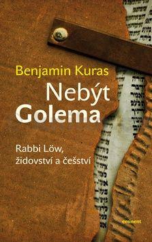 Benjamin Kuras: Nebýt Golema - Rabbi Löw, židovství a češství cena od 179 Kč