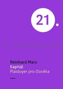 Reinhard Marx: Kapitál - Plaidoyer pro člověka cena od 188 Kč