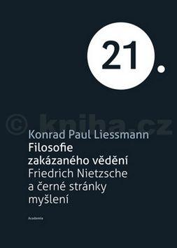 Konrad Paul Liessmann: Filosofie zakázaného vědění - Friedrich Nietzsche a černé stránky myšlení cena od 223 Kč