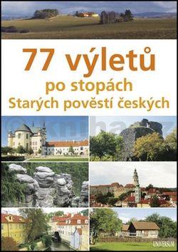 Věra Škvárová, Veronika Škvárová: 77 výletů po stopách Starých pověstí českých cena od 239 Kč
