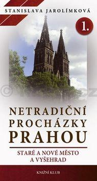 Stanislava Jarolímková: Netradiční procházky Prahou I - Staré a Nové Město a Vyšehrad cena od 236 Kč