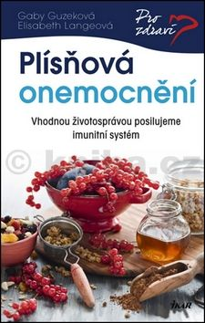 Gaby Guzeková, Elisabeth Langeová: Plísňová onemocnění - Vhodnou životosprávou posilujeme imunitní systém cena od 199 Kč