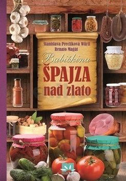 Stanislava Preclíková Würfl, Renato Magát: Babičkina špajza nad zlato cena od 272 Kč