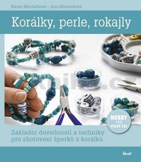 Karen Mitchell, Ann Mitchell: Korálky, perle, rokajly cena od 287 Kč