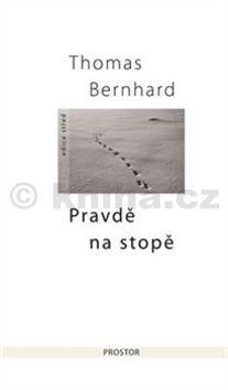 Thomas Bernhard: Pravdě na stopě cena od 239 Kč