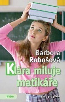 Barbora Robošová: Klára miluje matikáře cena od 158 Kč