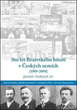 Sto let bratrského hnutí v Českých zemích (1909-2009) cena od 95 Kč