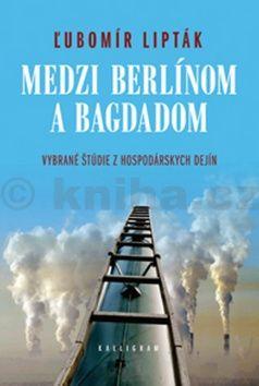 Ľubomír Lipták: Medzi Berlínom a Bagdadom cena od 245 Kč