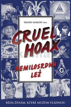 Henry Makow: Cruel Hoax - Nemilosrdná lež cena od 225 Kč