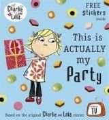Penguin Group UK CHARLIE AND LOLA: THIS IS ACTUALLY MY PARTY - CHILD, L. cena od 154 Kč