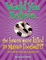 OUP ED WOULD YOU BELIEVE... THE LOSERS WERE KILLED IN MAYAN FOOTBAL... cena od 168 Kč