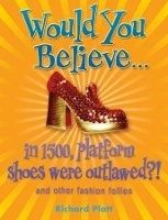 OUP ED WOULD YOU BELIEVE... IN 1500, PLATFORM SHOES WERE OUTLAWED?!... cena od 0 Kč