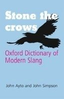 OUP References Stone the Crows: Oxford Dictionary of Modern Slang - AYTO, J... cena od 266 Kč