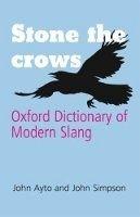 OUP References Stone the Crows: Oxford Dictionary of Modern Slang - AYTO, J... cena od 266 Kč