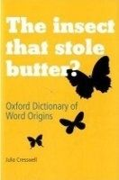 OUP References The Insect That Stole Butter: Oxford Dictionary of Word Orig... cena od 0 Kč