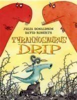 Pan Macmillan TYRANNOSAURUS DRIP - DONALDSON, J. cena od 179 Kč