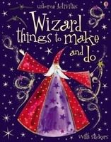 Usborne Publishing WIZARD THINGS TO MAKE AND DO - GILPIN, R. cena od 177 Kč