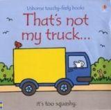 Usborne Publishing THAT´S NOT MY TRUCK (Usborne Touchy-Feely Books) - WATT, F. cena od 173 Kč