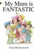 Walker Books Ltd My Mum is Fantastic - BUTTERWORTH, N. cena od 179 Kč
