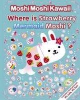 Walker Books Ltd MOSHI MOSHI KAWAII: WHERE IS STRAWBERRY MERMAID MOSHI? - KAW... cena od 151 Kč