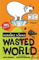 Scholastic Ltd. HORRIBLE SCIENCE: WASTED WORLD - ARNOLD, N., SAULLES, T. de cena od 148 Kč