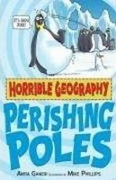 Scholastic Ltd. HORRIBLE GEOGRAPHY: PERISHING POLES - GANERI, A., PHILLIPS, ... cena od 148 Kč