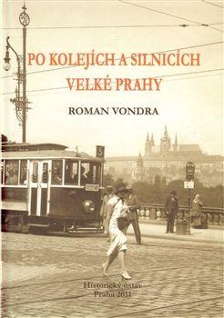 Roman Vondra: Po kolejích a silnicích velké Prahy cena od 420 Kč