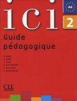 CLE international ICI 2 GUIDE PEDAGOGIQUE - ABRY, D., DAAS, Y., FERT, C. cena od 345 Kč