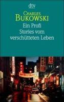 Deutscher Taschenbuch Verlag EIN PROFI: Stories vom verschütteten Leben - BUKOWSKI, Ch. cena od 220 Kč