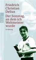 Rowohlt Verlag DER SONNTAG, AN DEM ICH WELTMEISTER WURDE - DELIUS, F. Ch. cena od 184 Kč