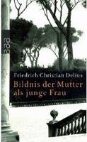Rowohlt Verlag BILDNIS DER MUTTER ALS JUNGE FRAU - DELIUS, F. Ch. cena od 184 Kč