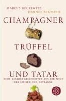 Fischer Verlage CHAMPAGNER, TRÜFFEL UND TATAR: Neue kuriose Geschichten aus ... cena od 258 Kč