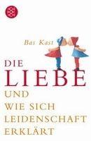 Fischer Verlage DIE LIEBE UND WIE SICH LEIDENSCHAFT ERKLÄRT - KAST, B. cena od 261 Kč