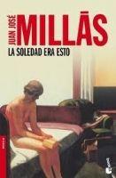 Editorial Planeta, S.A. LA SOLEDAD ERA ESTO - MILLÁS, J.J. cena od 0 Kč