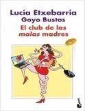 Editorial Planeta, S.A. EL CLUB DE MALAS MADRES - ETXEBARRIA, L. cena od 275 Kč