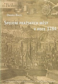 Scriptorium Spojení pražských měst v roce 1784 - Documenta Pragensia Mon... cena od 225 Kč