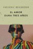 Editorial Planeta, S.A. EL AMOR DURA TRES ANOS - BEIGBEDER, F. cena od 209 Kč