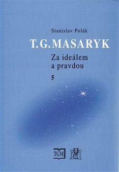 Stanislav Polák: T.G.MASARYK-ZA IDEÁLEM A PRAVDOU 5. cena od 264 Kč