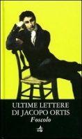GIUNTI EDITORE S.p.A. ULTIME LETTERE DI JACOPO ORTIS - FOSCOLO, U. cena od 175 Kč