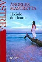 GIUNTI EDITORE S.p.A. IL CIELO DEI LEONI - MASTRETTA, A. cena od 274 Kč
